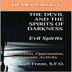 Demonology the Devil and the Spirits of Darkness: Evil Spirits Audiobook