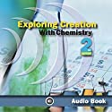 Exploring Creation with Chemistry Audiobook by Jay L. Wile Narrated by Candice Jones