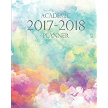 2017-2018 Academic Planner: 12 Month (August 2017 To July 2018) - Schedule Organizer and Journal Notebook - Academic Planner, Weekly Planner, Monthly Planner: 2017-2018 Planner