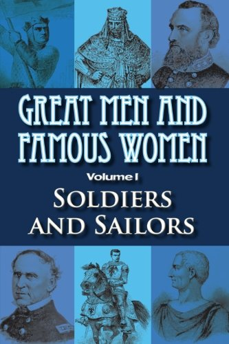 Read Online Great Men and Famous Women: Soldiers and Sailors ebook