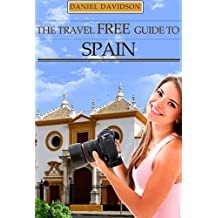 118 Free Things To Do In Spain: The Best Free Museums, Sightseeing Attractions, Events, Music, Galleries, Outdoor Activities, Theatre, Family Fun, Festivals, ... Madrid and Spain (Travel Free eGuidebooks)