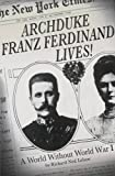 Image of Archduke Franz Ferdinand Lives!: A World without World War I