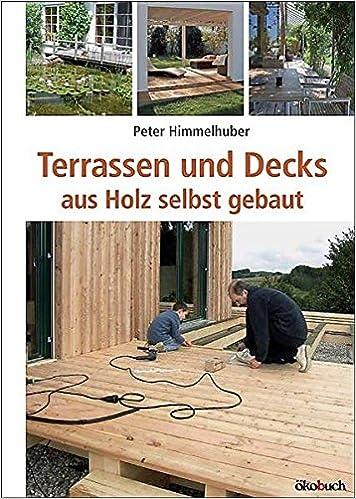 Terrassen Und Decks: Aus Holz Selbst Gebaut: Amazon.de: Peter Himmelhuber:  Bücher