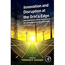Innovation and Disruption at the Grid's Edge: How Distributed Energy Resources Are Disrupting the Utility Business Model