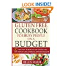 Gluten Free Cookbook for Busy People on a Budget: 50 Delicious 30-Minutes-or-Less Recipes for Weight Loss, Energy & Optimum Health (Nutritious ... for Healthier Living series) (Volume 1)