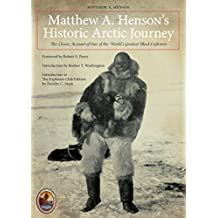 Matthew A. Henson's Historic Arctic Journey: The Classic Account of One of the World's Greatest Black Explorers (The Explorers Club Classics)