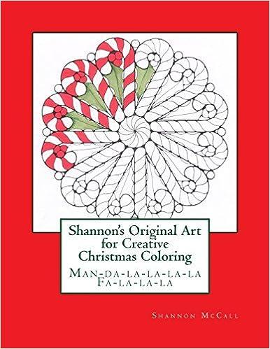 Book Shannon's Original Art for Creative Christmas Coloring: Man-da-la-la-la-la Fa-la-la-la (Shannon's Original Art for Creative Coloring) (Volume 6) by Shannon McCall (2016-11-22)