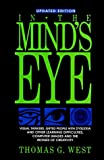 img - for By Thomas G. West - In the Mind's Eye: Visual Thinkers, Gifted People with Dyslexia and Other Learning Difficulties, Computer Images and the Ironies of Creativity: 1st (first) Edition book / textbook / text book