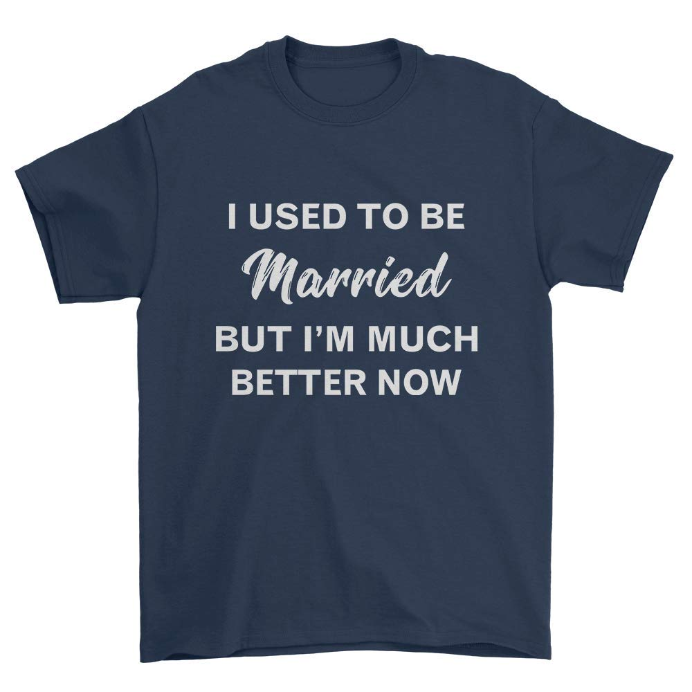 I Used To Be Married But I M Much Better Now T Shirt 8607