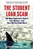 The Student Loan Scam: The Most Oppressive Debt in U.S. History and How We Can Fight Back by Alan Collinge (2010-02-01)