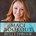 Bulletproof Audiobook by Maci Bookout Narrated by Maci Bookout
