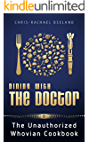 Dining With The Doctor: The Unauthorized Whovian Cookbook: 1st edition