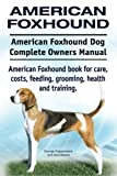 American Foxhound Dog. American Foxhound Dog Complete Owners Manual. American Foxhound book for care, costs, feeding, grooming, health and training.