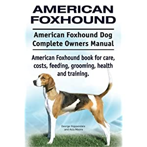 American Foxhound Dog. American Foxhound Dog Complete Owners Manual. American Foxhound book for care, costs, feeding, grooming, health and training. 36