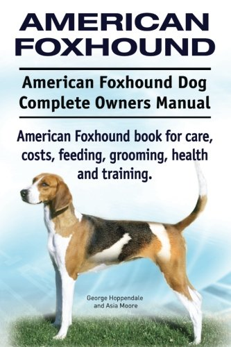 American Foxhound Dog. American Foxhound Dog Complete Owners Manual. American Foxhound book for care, costs, feeding, grooming, health and training. PDF