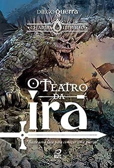O Teatro da Ira (Chamas do Império) por [Guerra, Diego]