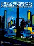 img - for Incident Investigation and Accident Prevention in the Process and Allied Industries book / textbook / text book