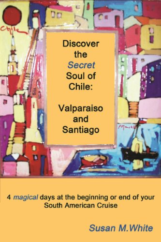 - Discover the Secret Soul of Chile: Valparaiso and Santiago...4 magical days at the beginning or end of your South American Cruise