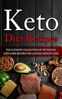 Keto Diet Recipes: The Ultimate Collection of Ketogenic Low Carb Recipes for Lasting Weight Loss (Keto Club Series Book 1)