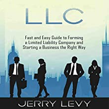 LLC: Fast and Easy Guide to Forming a Limited Liability Company and Starting a Business the Right Way Audiobook by Jerry Levy Narrated by Michael Stuhre