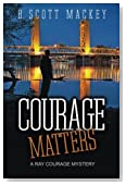 Courage Matters: A Ray Courage Mystery (Volume 1)