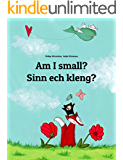 Am I small? Sinn ech kleng?: Children's Picture Book English-Luxembourgish (Dual Language/Bilingual Edition) (World Children's Book 85)