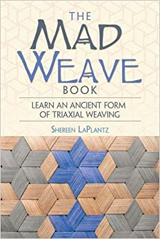 Book The Mad Weave Book: An Ancient Form of Triaxial Basket Weaving