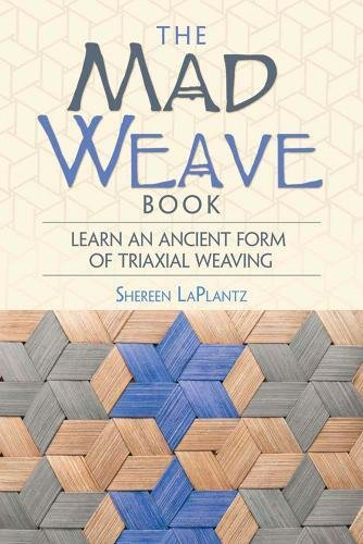 The Mad Weave Book: An Ancient Form of Triaxial Basket Weaving (Straw Basket Making)