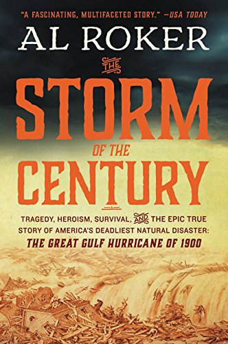 The Storm of the Century: Tragedy, Heroism, Survival, and the Epic True Story of Americas Deadliest Natural Disaster: The Great Gulf Hurricane of 1900