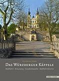 Das Würzburger Käppele : Wallfahrt, Kreuzweg, Gnadenkapelle, Wallfahrtskirche, Scheele, Paul-Werner and Kneise, Ulrich, 3795423945