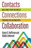 Contacts Connections Collaboration: Building Your Business Through Relationships