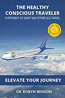 The Healthy Conscious Traveler: 8 Pathways to Smart and Effortless Travel by [Benson, Robyn]