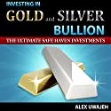 Investing in Gold and Silver Bullion: The Ultimate Safe Haven Investments Audiobook by Alex Uwajeh Narrated by Robert Hendricks