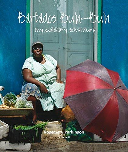 Barbados Bu'n-Bu'n: My Culinary Adventure: Volume II by Rosemary Parkinson