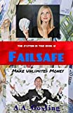 img - for FAILSAFE:: A GUARANTEED WAY TO MAKE UNLIMITED MONEY - DAILY! book / textbook / text book
