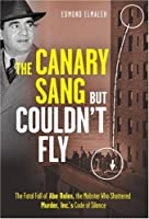 The Canary Sang but Couldn't Fly: The Fatal Fall of Abe Reles, the Mobster Who Shattered Murder, Inc.'s Code of Silence