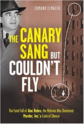 The Canary Sang but Couldn't Fly: The Fatal Fall of Abe Reles, the