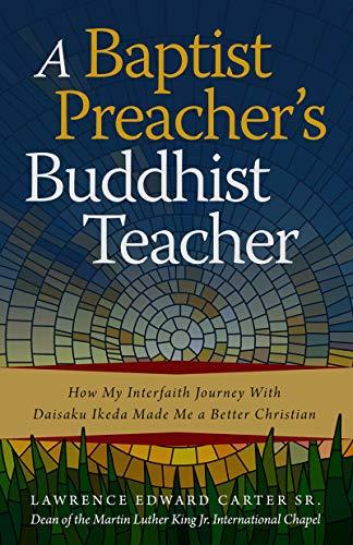 A Baptist Preacher's Buddhist Teacher: How My Interfaith Journey with Daisaku Ikeda Made Me a Better Christian (Best Smartphone For Me)