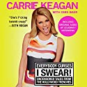 Everybody Curses, I Swear!: Uncensored Tales from the Hollywood Trenches Audiobook by Carrie Keagan, Dibs Baer Narrated by Carrie Keagan