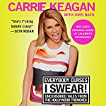 Everybody Curses, I Swear!: Uncensored Tales from the Hollywood Trenches | Carrie Keagan,Dibs Baer