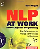 NLP at Work, Second Edition: Neuro Linguistic Programming, The Difference That Makes a Difference in Business (People Skills for Professionals)