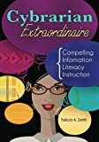 Cybrarian Extraordinaire: Compelling Information Literacy Instruction