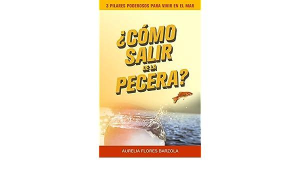 Amazon.com: ¿Cómo Salir de la Pecera?: 3 Pilares Poderosos Para Vivir en el Mar (Spanish Edition) eBook: Aurelia Flores Barzola: Kindle Store