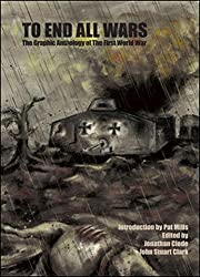 To End All Wars: The Graphic Anthology of the First World War