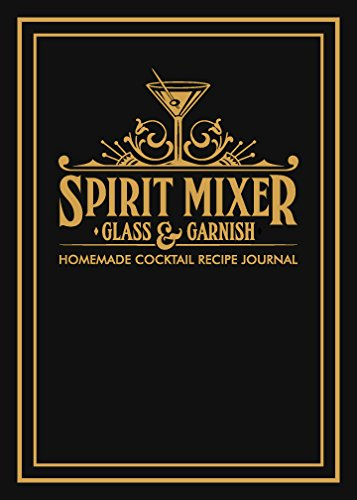 Spirit Mixer - Cocktail Recipe Journal: Spirit, Mixer, Glass & Garnish