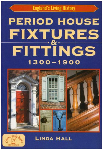 Period House Fixtures and Fittings 1300-1900 (England's Living History)