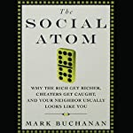 The Social Atom: Why the Rich Get Richer, Cheaters Get Caught, and Your Neighbor Usually Looks Like You | Mark Buchanan