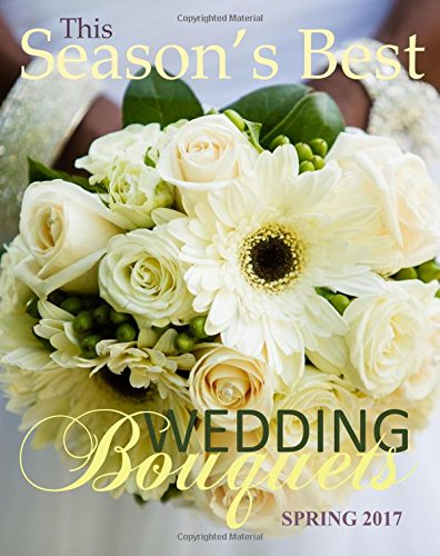 Season's Best Wedding Bouquets Spring 2017: Euro Edition with Wedding Guest Organizer Planner in all Dep Gifts for the Bride in al Dep Gifts for ... in all D Bridal Shower Favours in All Dep