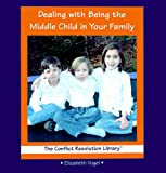 Dealing with Being the Middle Child in Your Family, Elizabeth Vogel, 0823954080