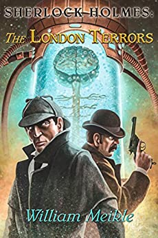 Sherlock Holmes: The London Terrors by William Meikle by [Meikle, William]